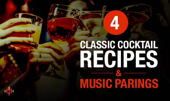 4 Classic Cocktail Recipes & Music Pairings