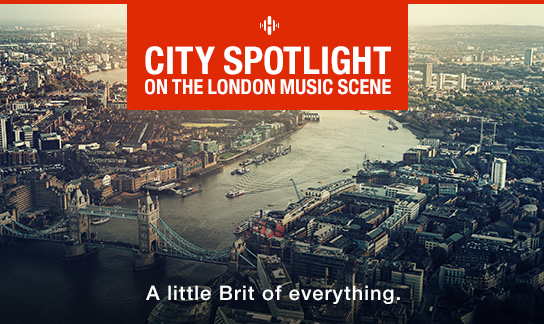 City Spotlight on the London Music Scene.