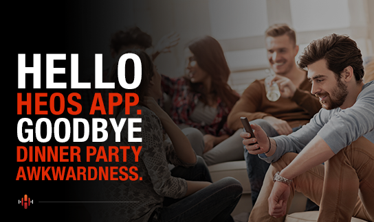 Hello HEOS App. Goodbye Dinner Party Awkwardness.