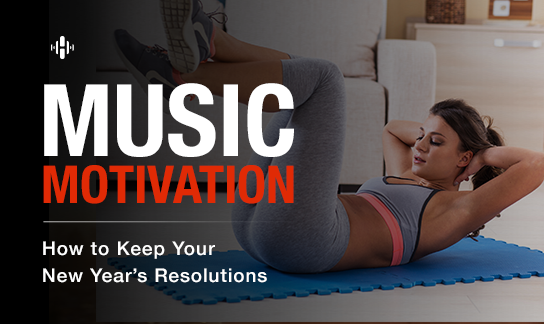 Music Motivation: How to Keep Your New Year's Resolutions