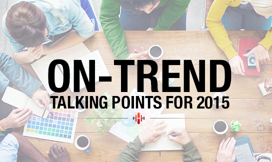 On-Trend: Talking Points for 2015